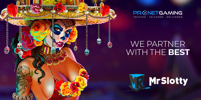 """Pronet Gaming logo in top right corner. """"We partner with the best"""". MrSlotty logo bottom right corner. Left has woman in Mexican sugar skull make up wearing a floral sombrero"""