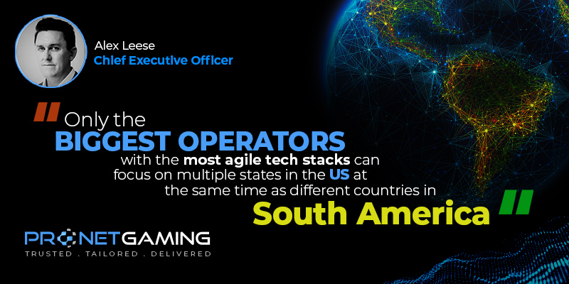 """CEO Alex Leese headshot in top left corner. Pronet Gaming logo in bottom left. Quote from SBC Americas article is """"Only the biggest operators with the most agile tech stacks can focus on multiple states in the US at the same time as different countries in South America"""""""