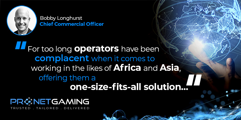 """CCO Bobby Longhurst headshot in top left corner. Pronet Gaming logo in bottom left. Quote from CasinoBeats article is """"For too long operators have been complacent when it comes to working in the likes of Africa and Asia, offering them a one-size-fits-all solution. Pronet Gaming logo in bottom left corner"""