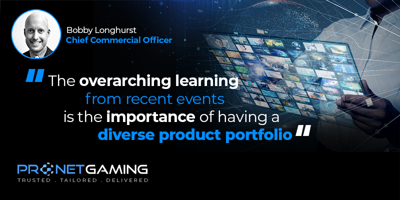 """CCO Bobby Longhurst headshot in top left corner. Pronet Gaming logo in bottom left. Quote from SBC article is """"The overarching learning from recent events is the importance of having a diverse product portfolio"""""""