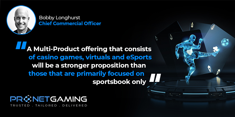 """CCO Bobby Longhurst headshot in top left corner. Pronet Gaming logo in bottom left. Quote from Asia Gaming Brief article is """"A multi-product offering that consists of casino games, virtuals and eSports will be a stronger proposition than those that are primarily focused on sportsbook only"""""""