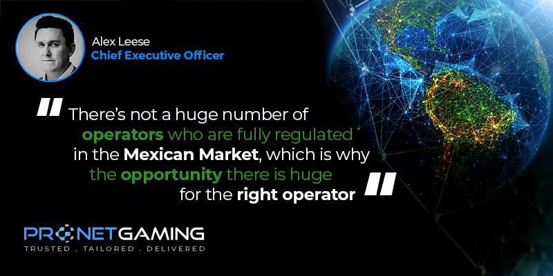 """CEO Alex Leese headshot in top left corner. Pronet Gaming logo in bottom left. Quote from CalvinAyre video interview is """"There's not a huge number of operators who are fully regulated in the Mexican market, which is why the opportunity there is huge for the right operator"""""""