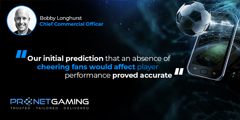 """CCO Bobby Longhurst headshot in top left corner. Pronet Gaming logo in bottom left. Quote from SBC article is """"Our initial prediction that an absence of cheering fans would affect player performance proved accurate"""""""