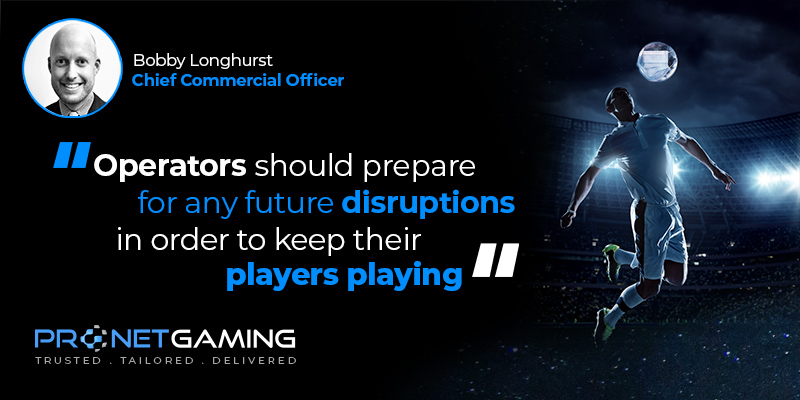"""CCO Bobby Longhurst headshot in top left corner. Pronet Gaming logo in bottom left. Quote from SBC article is """"Operators should prepare for any future disruptions in order to keep their players playing"""""""