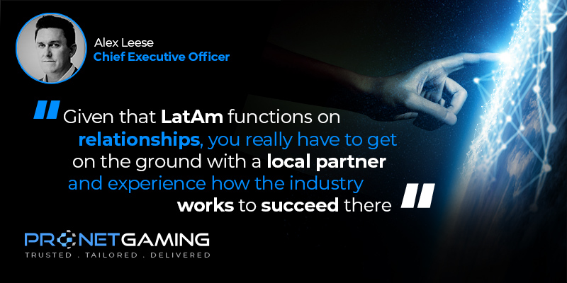 """CEO Alex Leese headshot in top left corner. Pronet Gaming logo in bottom left. Quote from Betting Mgz article is """"Given that LatAm functions on relationships, you really have to get on the ground with a local partner and experience how the industry works to succeed there"""""""