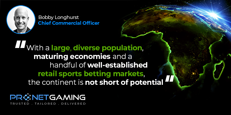 """CCO Bobby Longhurst headshot in top left corner. Pronet Gaming logo in bottom left. Quote from Betting Mgz article is """"With a large, diverse population, maturing economies and a handful of well-established retail sports betting markets, the continent is not short of potential"""""""