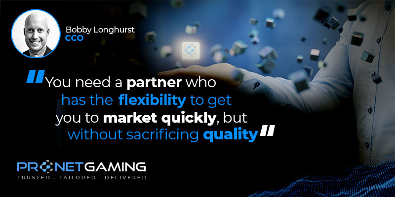 """CCO Bobby Longhurst headshot in top left corner. Pronet Gaming logo in bottom left. Quote from SBC article is """"You need a partner who has the flexibility to get you to market quickly, but without sacrificing quality"""""""