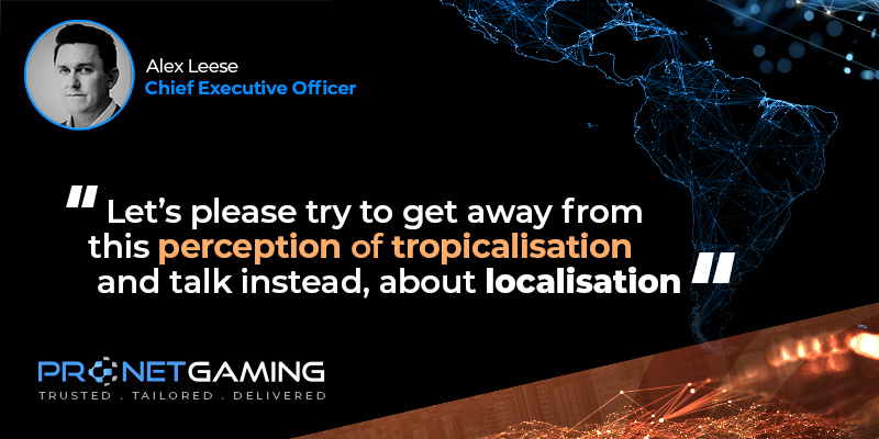 """CEO Alex Leese headshot in top left corner. Pronet Gaming logo in bottom left. Quote from interview with EGR article is """"Let's please try to get away from this perception of tropicalisation and talk instead, about localisation"""""""