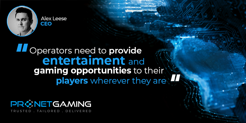 """CEO Alex Leese headshot in top left corner. Pronet Gaming logo in bottom left. Quote from Revista Casino article is """"Operators need to provide entertainment and gaming opportunities to their players wherever they are"""""""