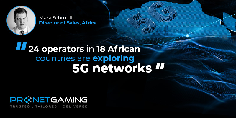 """Director of Sales - Africa Mark Schmidt headshot in top left corner. Pronet Gaming logo in bottom left. Quote from SBC article is """"24 operators in 18 African countries are exploring 5G networks"""""""