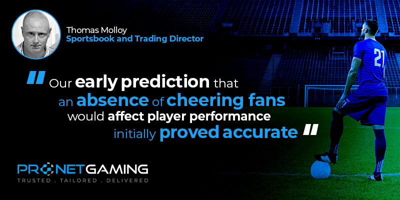 """Sportsbook and Trading Director Tommy Molloy headshot in top left corner. Pronet Gaming logo in bottom left. Quote from EGR sportsbetting report is """"Our early prediction that an absence of cheering fans would affect player performance initially proved accurate"""""""