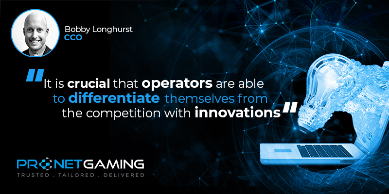 """Headshot of CCO Bobby Longhurst in top left corner. Pronet Gaming logo in bottom left. Quote is """"It is crucial that operators are able to differentiate themselves from the competition with innovations"""""""